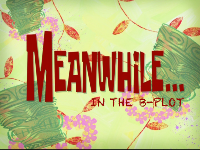 meanwhile, in the b-plot animated still