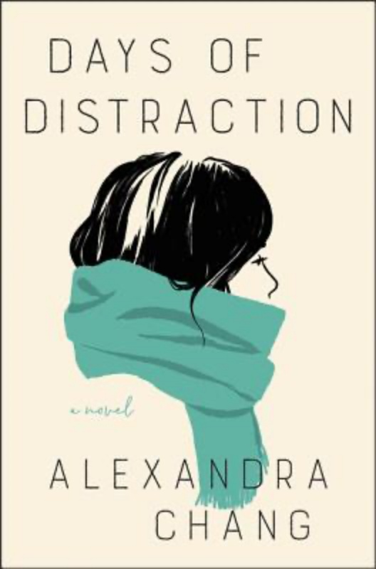 Days of Distraction (Hardcover) A Novel By Alexandra Chang Ecco, 9780062951809, 320pp.